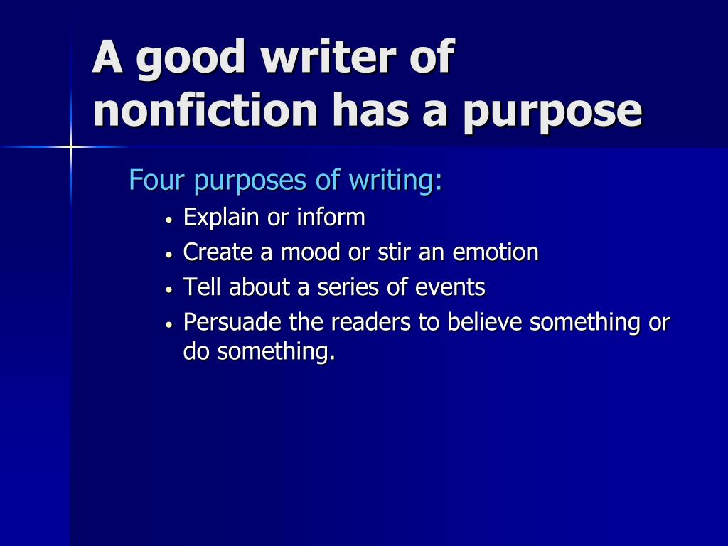 A good writer of nonfiction has a purpose