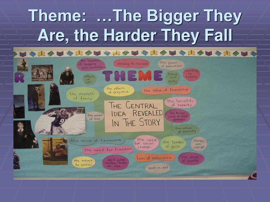 Theme:  …The Bigger They Are, the Harder They Fall