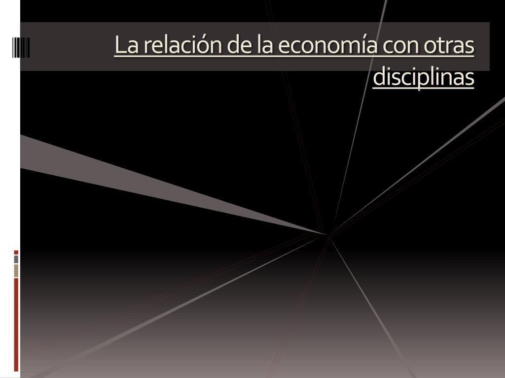 La relación de la economía con otras disciplinas