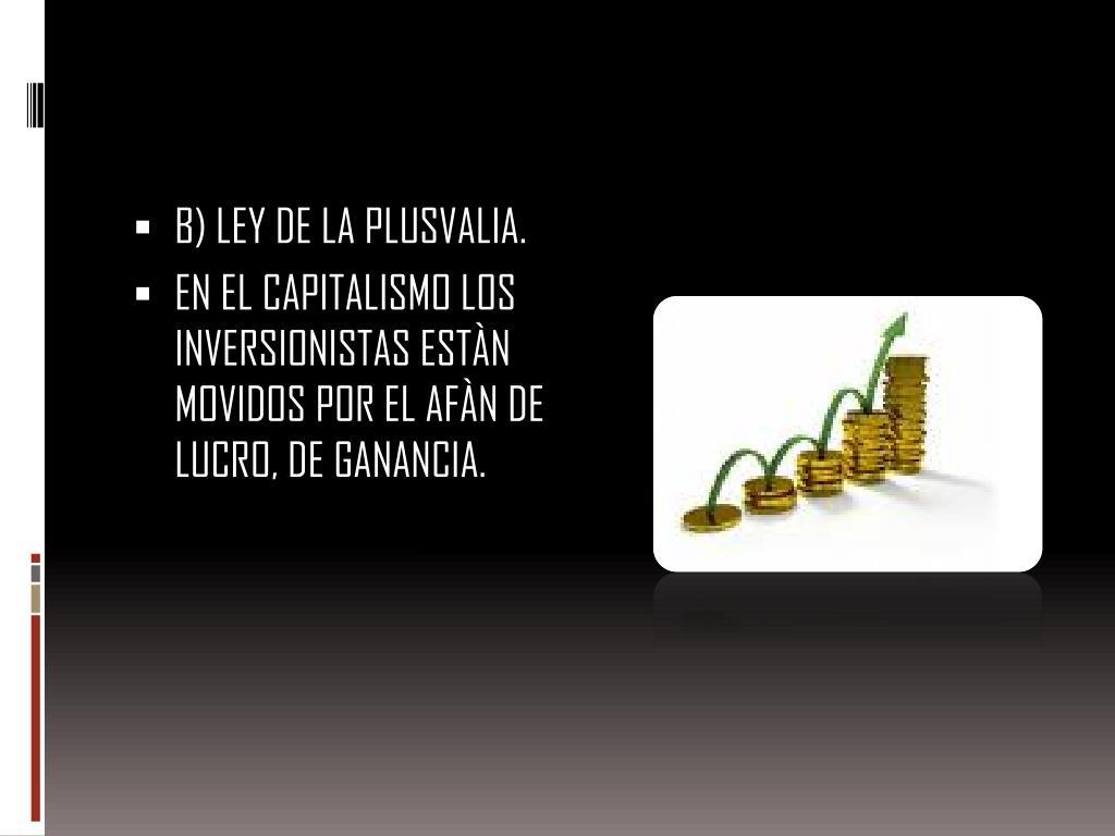 B) LEY DE LA PLUSVALIA.