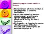 spoken language is the basic medium of literature