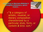 according to merriam webster s collegiate dictionary genre means