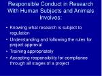 responsible conduct in research with human subjects and animals involves