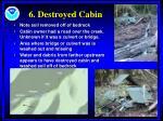 6 destroyed cabin