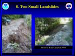 8 two small landslides