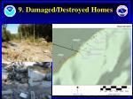 9 damaged destroyed homes