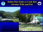 debris flow ends as creek bed becomes wide and flat