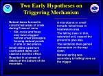 two early hypotheses on triggering mechanism