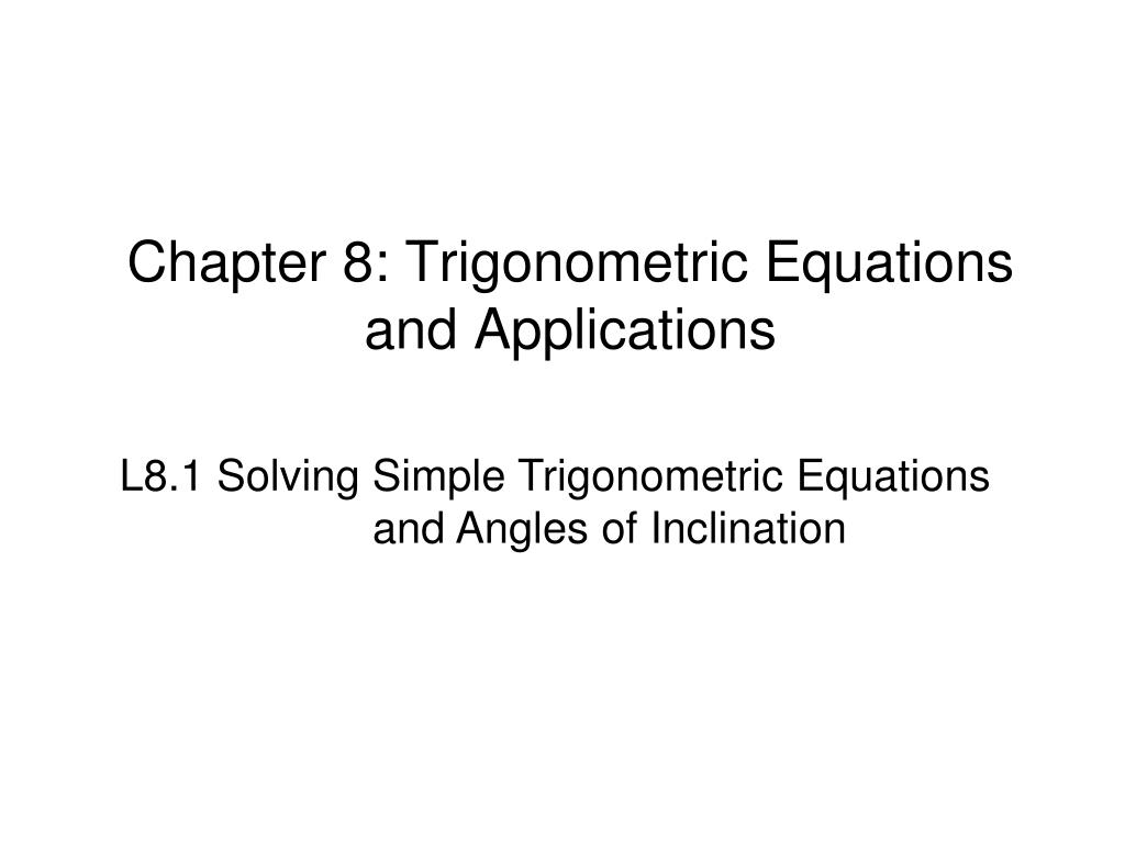 PPT - Chapter 8: Trigonometric Equations and Applications