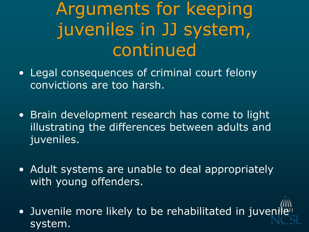 Arguments for keeping juveniles in JJ system, continued