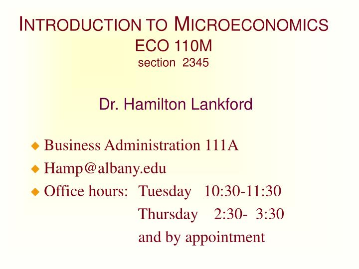i ntroduction to m icroeconomics eco 110m section 2345 dr hamilton lankford n.