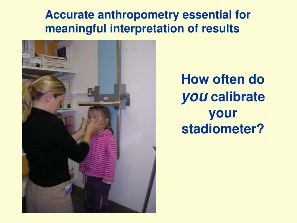 Accurate anthropometry essential for