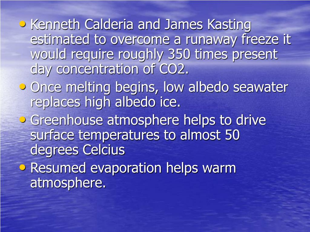 Kenneth Calderia and James Kasting estimated to overcome a runaway freeze it would require roughly 350 times present day concentration of CO2.