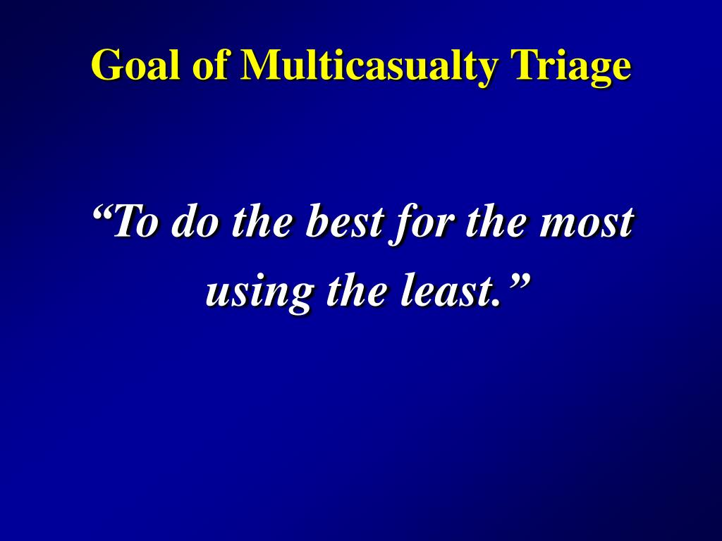 Goal of Multicasualty Triage
