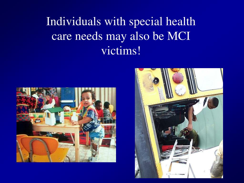 Individuals with special health care needs may also be MCI victims!