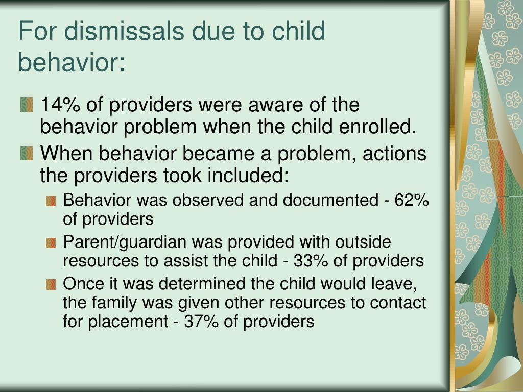 For dismissals due to child behavior: