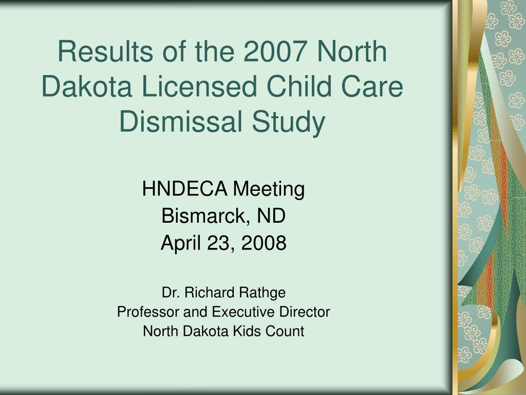 results of the 2007 north dakota licensed child care dismissal study l.