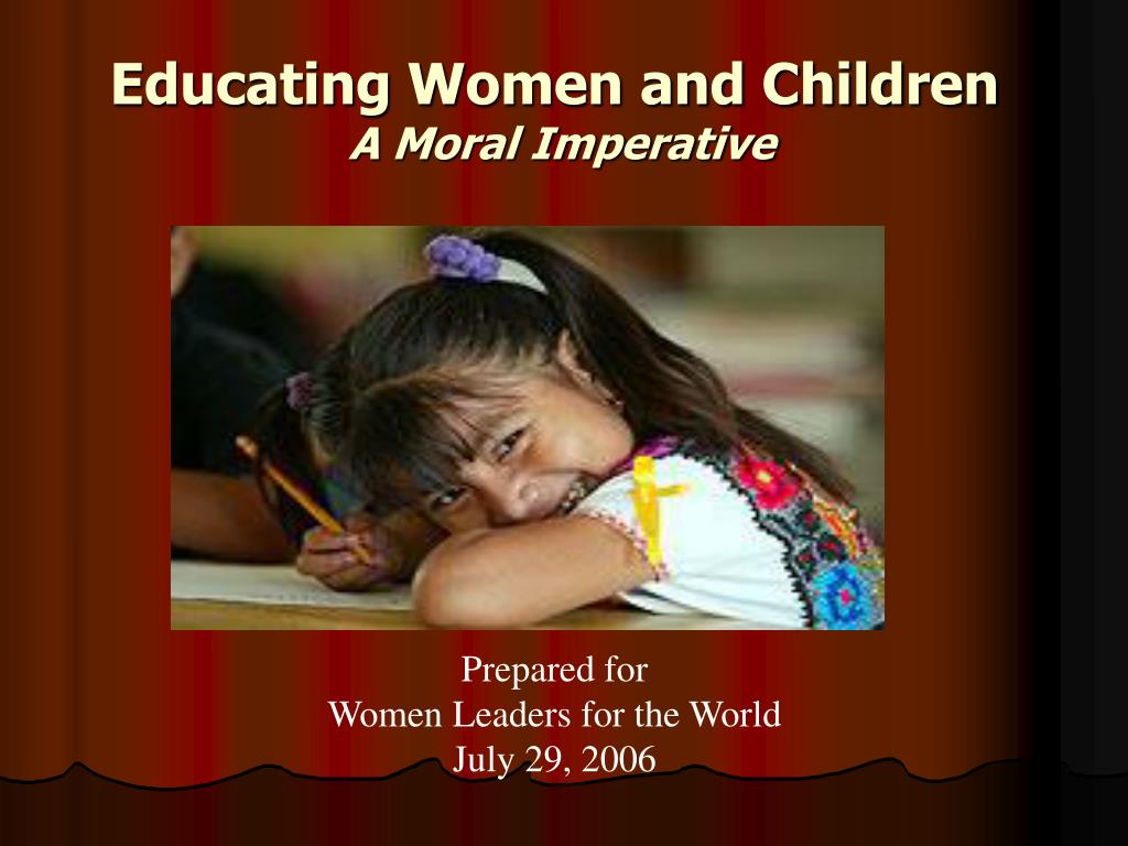 educating women and children a moral imperative l.