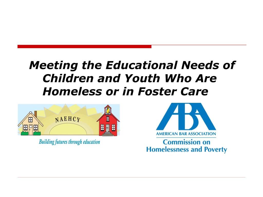 meeting the educational needs of children and youth who are homeless or in foster care l.