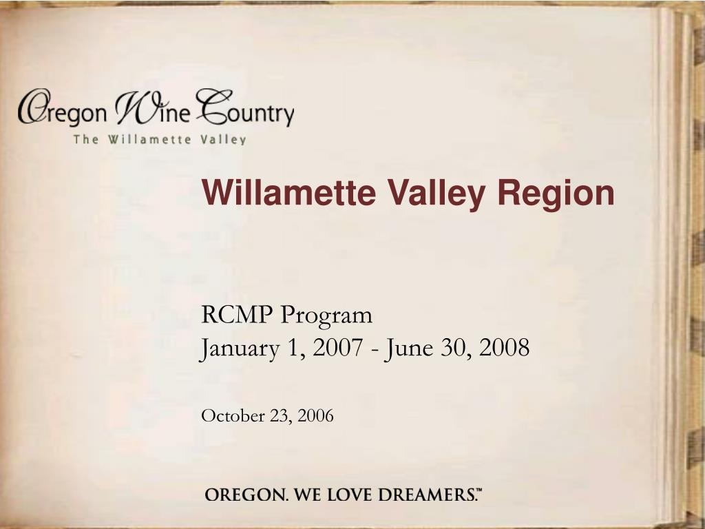 willamette valley region rcmp program january 1 2007 june 30 2008 october 23 2006 l.