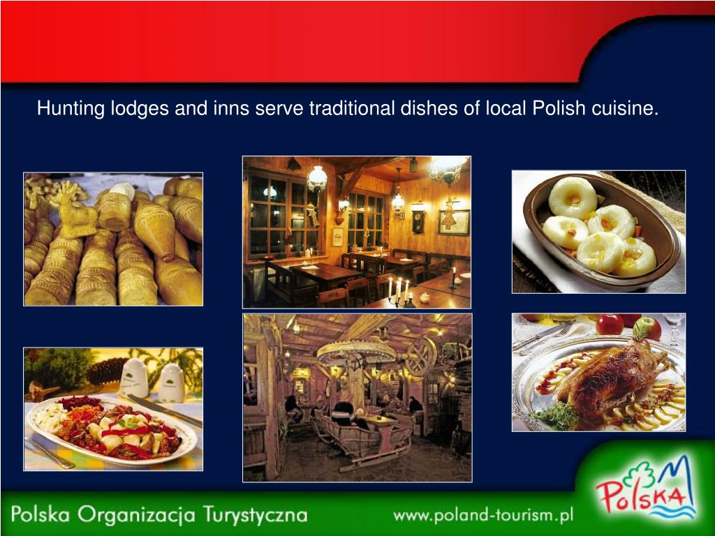 Hunting lodges and inns serve traditional dishes of local Polish cuisine.