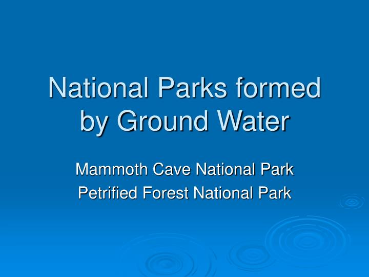 National parks formed by ground water
