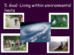 5 goal living within environmental limits