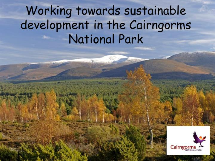 Working towards sustainable development in the cairngorms national park