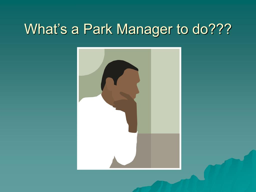 What's a Park Manager to do???