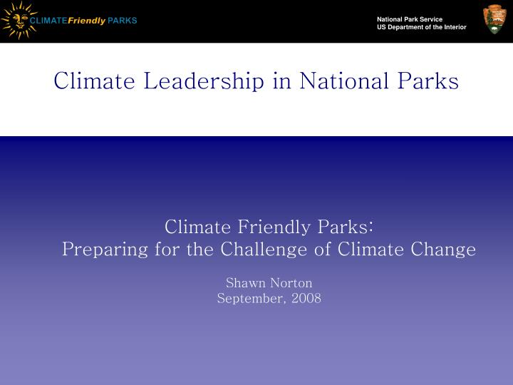 Climate friendly parks preparing for the challenge of climate change shawn norton september 2008