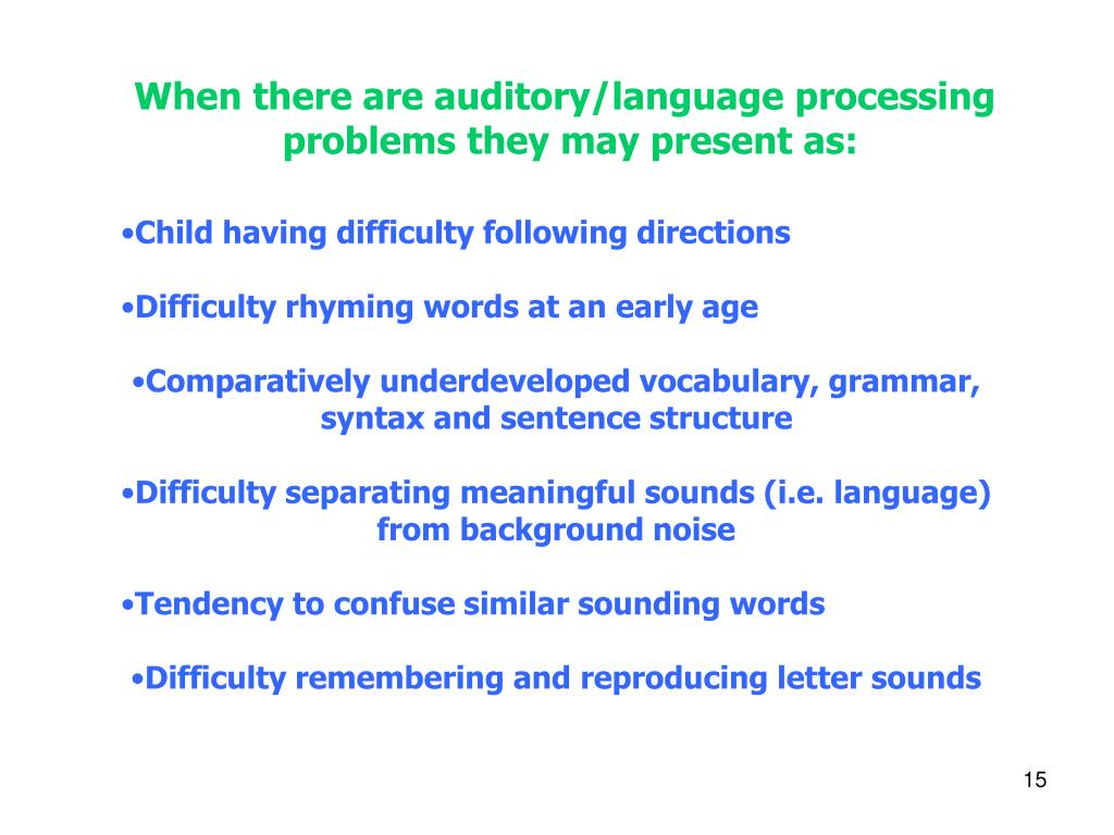 When there are auditory/language processing