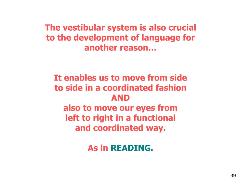 The vestibular system is also crucial