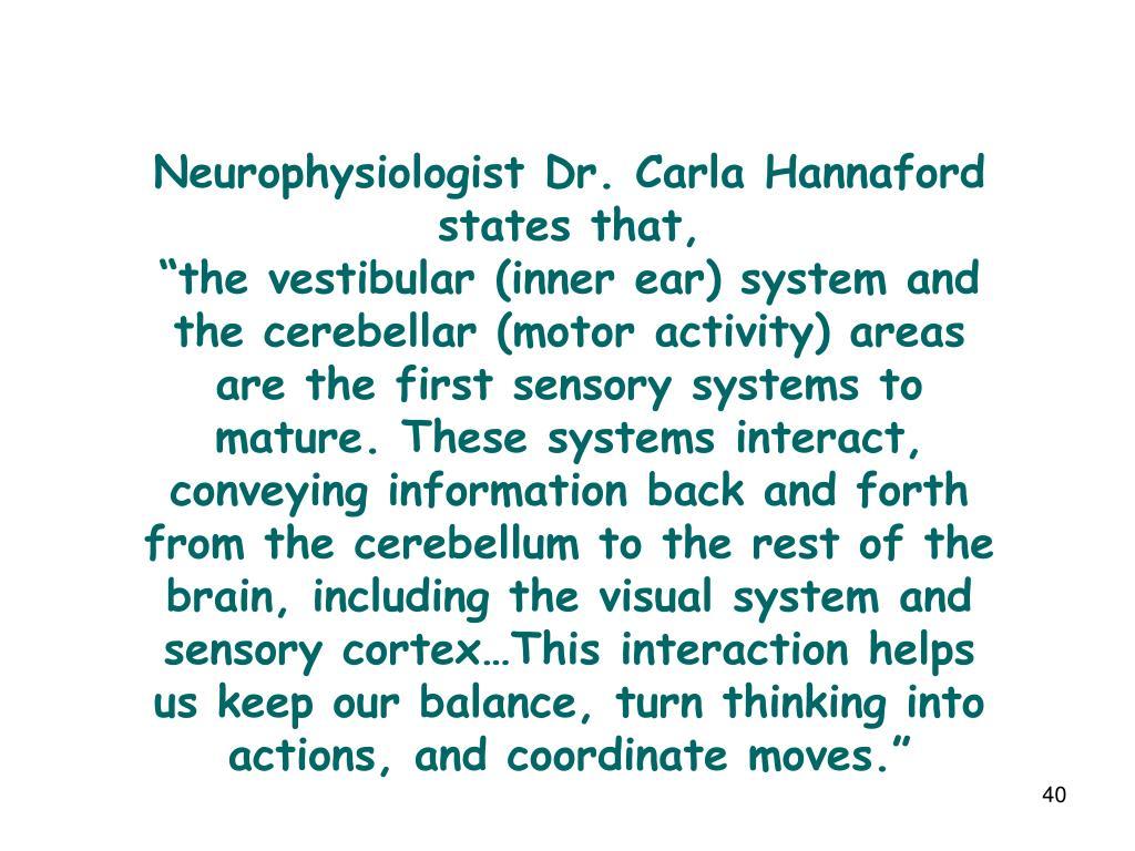 Neurophysiologist Dr. Carla Hannaford states that,
