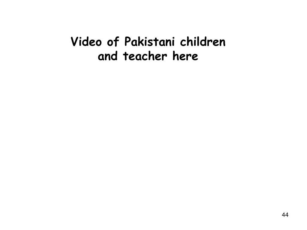 Video of Pakistani children and teacher here