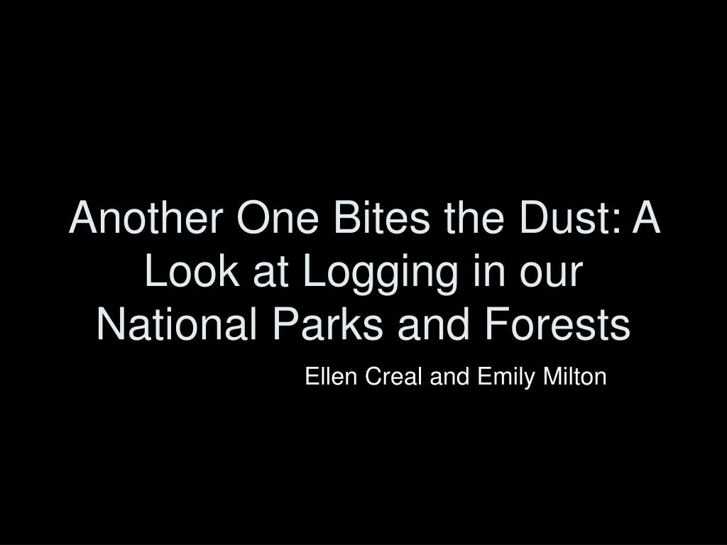 another one bites the dust a look at logging in our national parks and forests l.