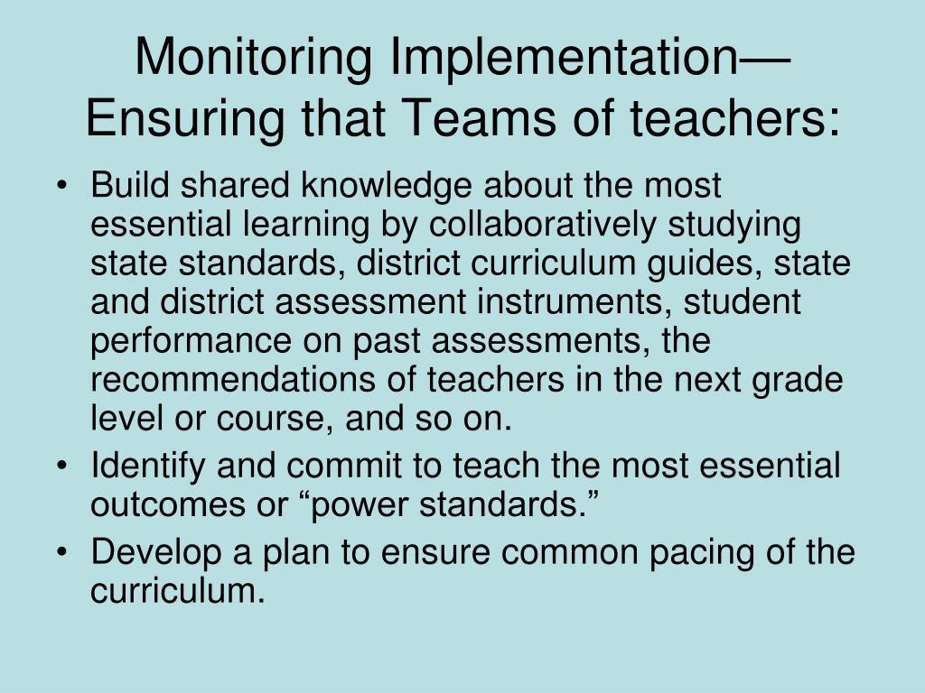 Monitoring Implementation—  Ensuring that Teams of teachers: