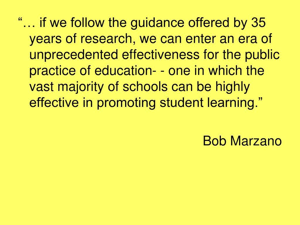 """""""… if we follow the guidance offered by 35 years of research, we can enter an era of unprecedented effectiveness for the public practice of education- - one in which the vast majority of schools can be highly effective in promoting student learning."""""""