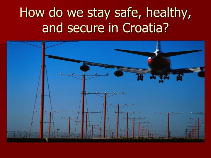 How do we stay safe healthy and secure in croatia