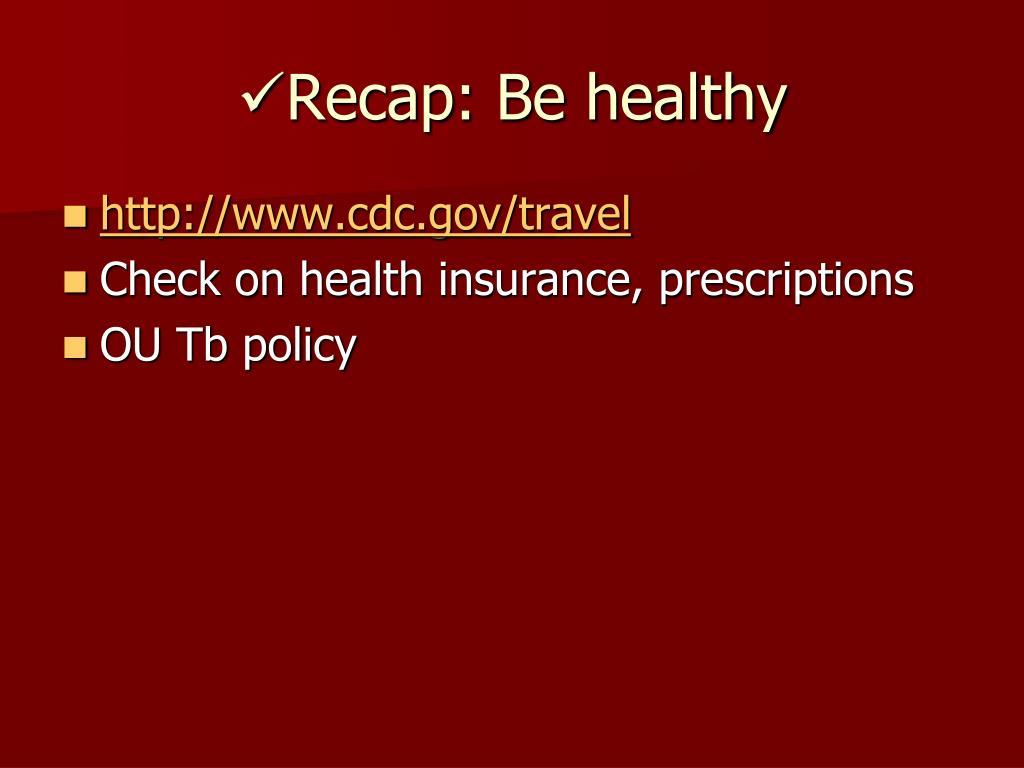Recap: Be healthy