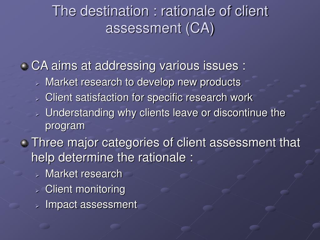 The destination : rationale of client assessment (CA)