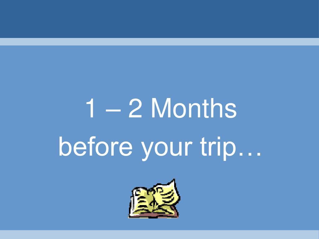 1 – 2 Months