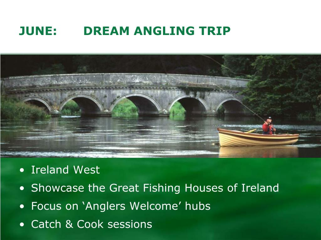 JUNE:	DREAM ANGLING TRIP