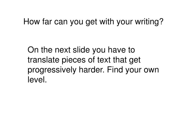 How far can you get with your writing