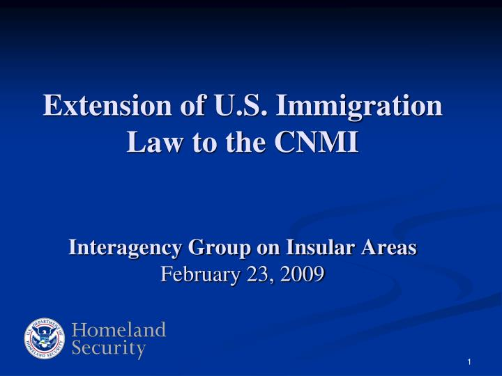 Extension of u s immigration law to the cnmi interagency group on insular areas february 23 2009