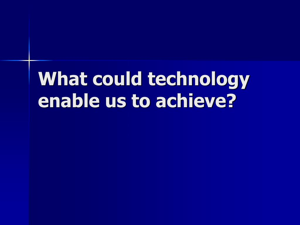 What could technology enable us to achieve?