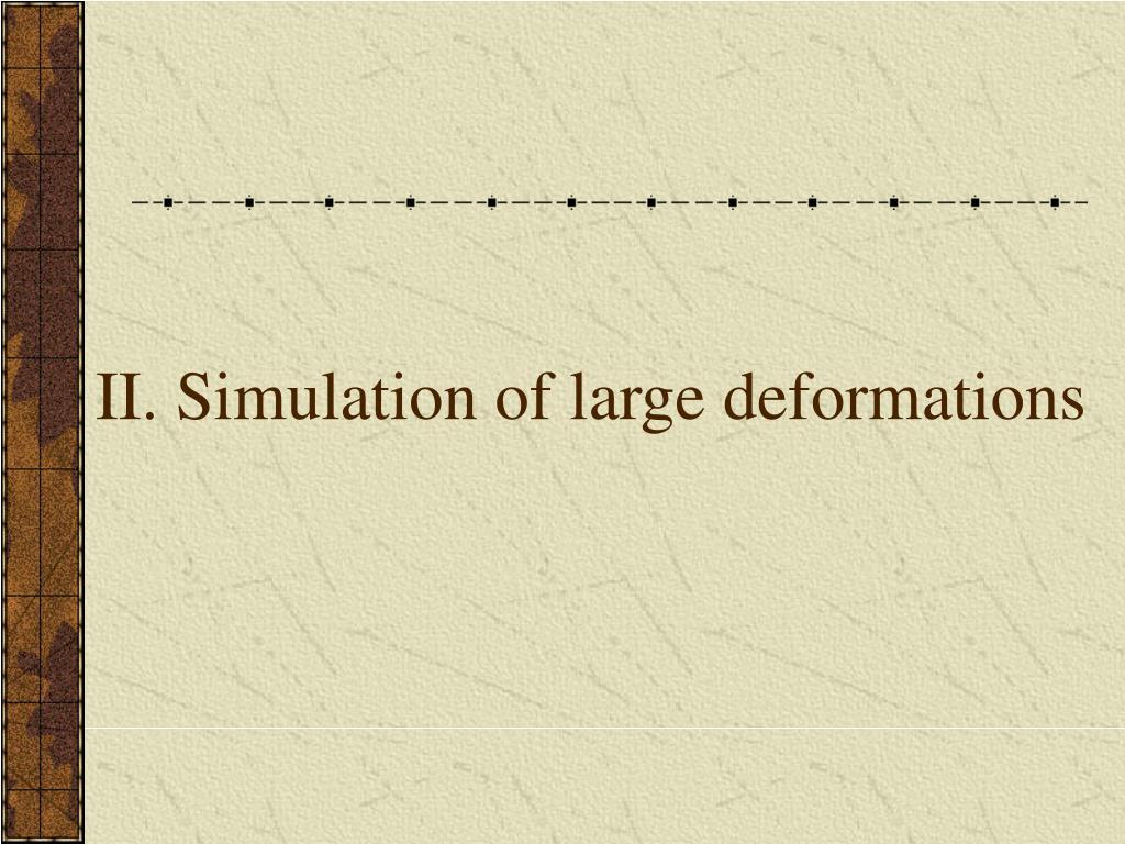II. Simulation of large deformations