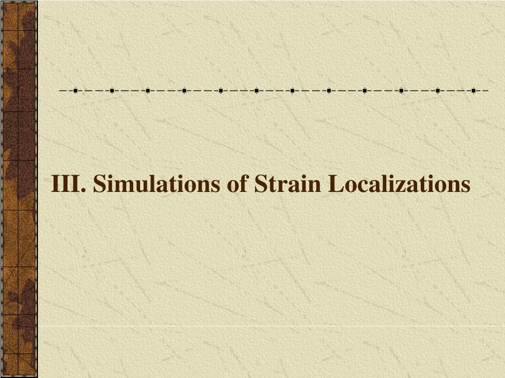 III. Simulations of Strain Localizations