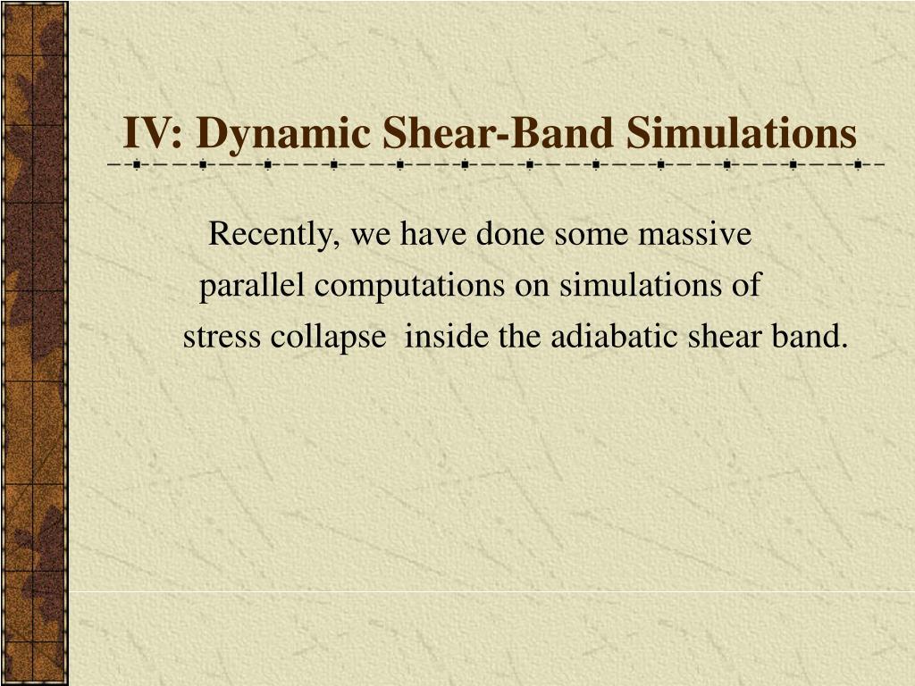 IV: Dynamic Shear-Band Simulations