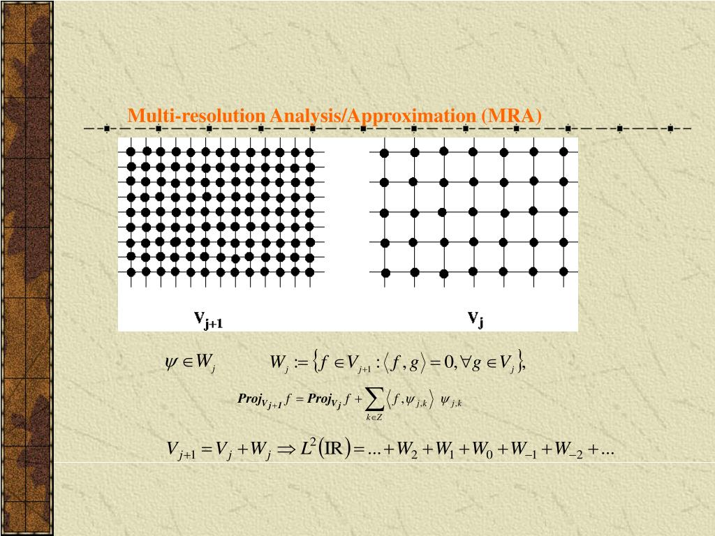 Multi-resolution Analysis/Approximation (MRA)