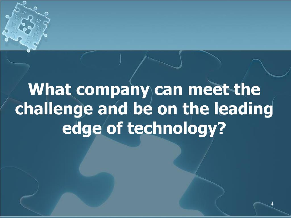 What company can meet the challenge and be on the leading edge of technology?